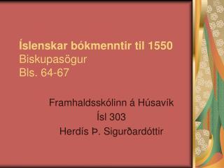 Íslenskar bókmenntir til 1550 Biskupasögur Bls. 64-67