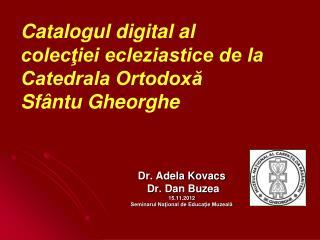 Dr. Adela Kovacs  Dr. Dan Buzea 15.11.2012 Seminarul Naţional de Educație Muzeală