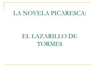 LA NOVELA PICARESCA:   EL LAZARILLO DE TORMES