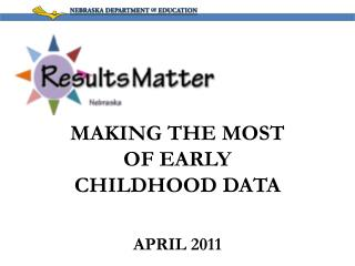 MAKING THE MOST OF EARLY CHILDHOOD DATA APRIL 2011