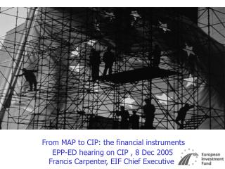From MAP to CIP: the financial instruments   EPP-ED hearing on CIP , 8 Dec 2005