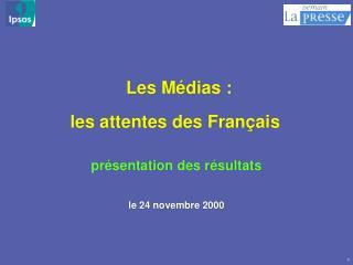 Les Médias : les attentes des Français présentation des résultats le 24 novembre 2000