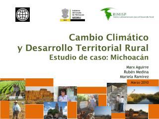 Cambio Climático  y Desarrollo Territorial  Rural Estudio de caso: Michoacán