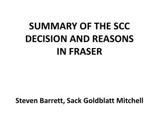 SUMMARY OF THE SCC DECISION AND REASONS  IN FRASER Steven Barrett, Sack Goldblatt Mitchell