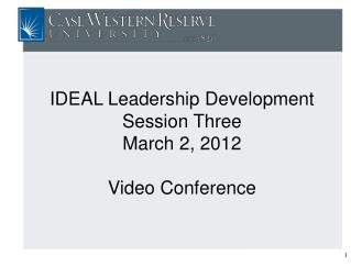 IDEAL Leadership Development  Session Three March 2, 2012 Video Conference