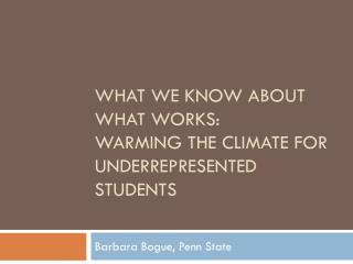 What we know about what works:  Warming the climate for underrepresented students