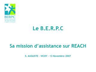 Le B.E.R.P.C Sa mission d'assistance sur REACH S. AUGUSTE – VICHY – 13 Novembre 2007