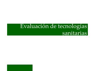 Evaluaci�n de tecnolog�as sanitarias
