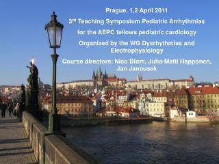 Prague, 1,2 April 2011 3 rd  Teaching Symposium Pediatric Arrhythmias