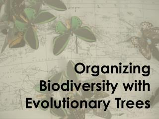 Organizing Biodiversity with Evolutionary Trees
