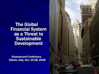 The Global Financial System as a Threat to  Sustainable Development Greenaccord Conference,