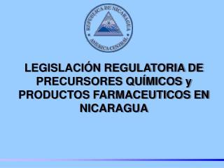 LEGISLACI N REGULATORIA DE PRECURSORES QU MICOS y PRODUCTOS FARMACEUTICOS EN NICARAGUA