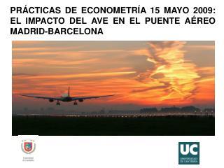 PRÁCTICAS DE ECONOMETRÍA 15 MAYO 2009: EL IMPACTO DEL AVE EN EL PUENTE AÉREO MADRID-BARCELONA