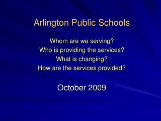 Arlington Public Schools Whom are we serving? Who is providing the services? What is changing?