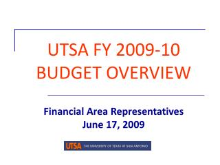 UTSA FY 2009-10 BUDGET OVERVIEW  Financial Area Representatives June 17, 2009