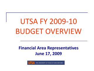 UTSA FY 2009-10 BUDGET OVERVIEW  Financial Area Representatives June 17, 2009