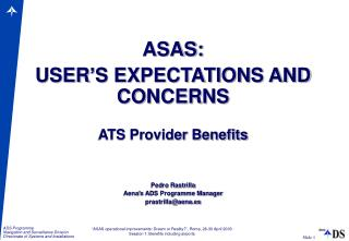 ASAS: USER'S EXPECTATIONS AND CONCERNS ATS Provider Benefits Pedro Rastrilla