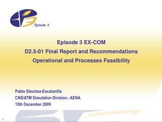 Episode 3 EX-COM  D2.5-01 Final Report and Recommendations Operational and Processes Feasibility
