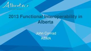 2013 Functional Interoperability in   Alberta
