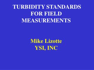 TURBIDITY STANDARDS FOR FIELD MEASUREMENTS Mike Lizotte YSI, INC