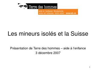 Les mineurs isolés et la Suisse Présentation de Terre des hommes – aide à l'enfance