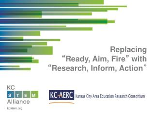 "Replacing  "" Ready, Aim, Fire ""  with  "" Research, Inform, Action """