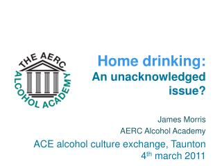 James Morris  AERC Alcohol Academy ACE alcohol culture exchange, Taunton 4 th  march 2011
