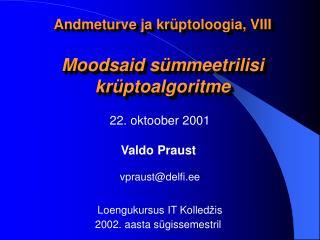 Andmeturve ja krüptoloogia, VIII Moodsaid sümmeetrilisi krüptoalgoritme