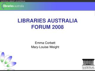 LIBRARIES AUSTRALIA FORUM 2008