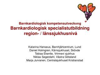 Katarina Hanseus, Barnhjärtcentrum, Lund Daniel Holmgren, Kärnsjukhuset, Skövde