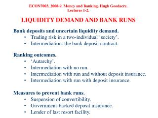 ECON7003, 2008-9. Money and Banking. Hugh Goodacre. Lectures 1-2.  LIQUIDITY DEMAND AND BANK RUNS