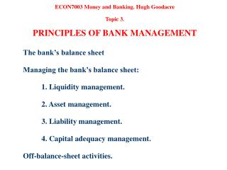 ECON7003 Money and Banking. Hugh Goodacre  Topic 3.  PRINCIPLES OF BANK MANAGEMENT