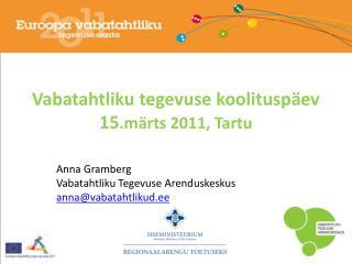 Vabatahtliku tegevuse koolituspäev 15 .märts 2011, Tartu