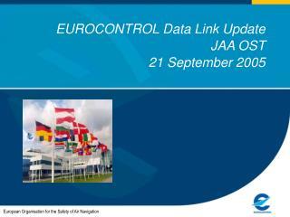 EUROCONTROL Data Link Update  JAA OST  21 September 2005