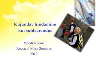 Kujundav hindamine     kui suhtearendus Meedi Neeme Rocca al Mare Seminar         2012