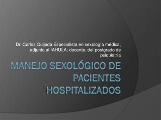 MANEJO SEXOLÓGICO DE PACIENTES HOSPITALIZADOS