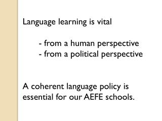 Language learning is vital 		- from a human perspective 	- from a political perspective