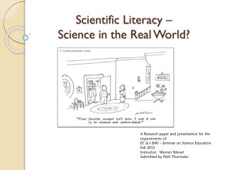 Scientific Literacy –  Science  in the Real  World?