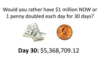 Would you rather have $1 million NOW or 1 penny doubled each day for 30 days?