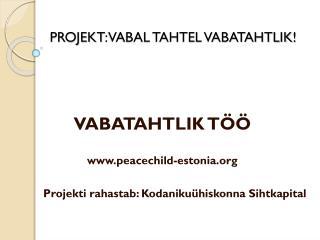 PROJEKT :  VABAL TAHTEL VABATAHTLIK !