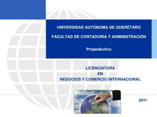 UNIVERSIDAD AUTÓNOMA DE QUERÉTARO  FACULTAD DE CONTADURÍA Y ADMINISTRACIÓN  Propedéutico