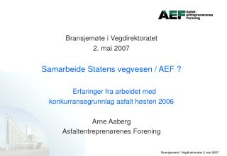 Bransjemøte i Vegdirektoratet  2. mai 2007 Samarbeide Statens vegvesen / AEF ?