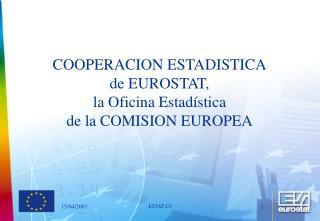 COOPERACION ESTADISTICA de EUROSTAT,  la Oficina Estadística de la COMISION EUROPEA