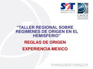 """""""TALLER REGIONAL SOBRE REGIMENES DE ORIGEN EN EL HEMISFERIO"""" REGLAS DE ORIGEN EXPERIENCIA MEXICO"""