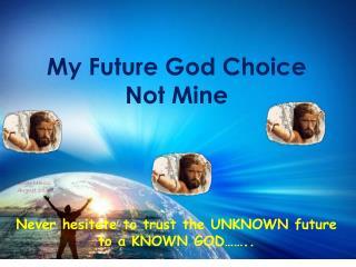 My Future God Choice Not Mine