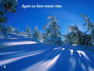 A gain we have winter time .