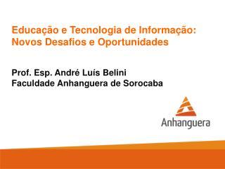 Educação e Tecnologia de Informação: Novos Desafios e Oportunidades Prof. Esp. André Luís Belini