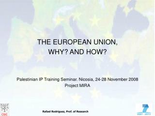 THE EUROPEAN UNION,  WHY? AND HOW? Palestinian IP Training Seminar. Nicosia, 24-28 November 2008