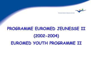 PROGRAMME EUROMED JEUNESSE II          (2002-2004) EUROMED YOUTH PROGRAMME II