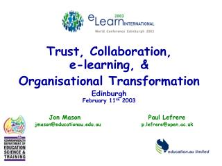 Trust, Collaboration, e-learning, & Organisational Transformation Edinburgh February 11 th  2003
